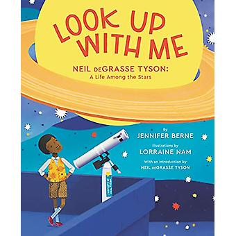 Look Up with Me - Neil deGrasse Tyson - A Life Among the Stars by Look