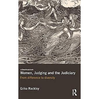 Women Judging and the Judiciary  From Difference to Diversity by Rackley & Erika