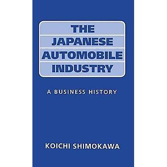 Japanese Automobile Industry A Business History by Shimokawa & Koichi