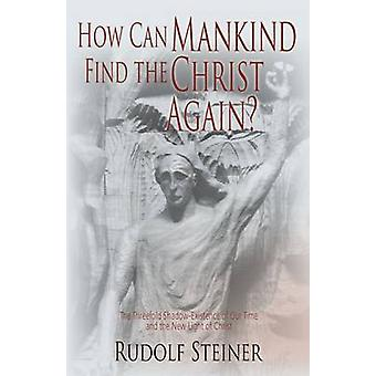 How Can Mankind Find the Christ Again by Steiner & Rudolf