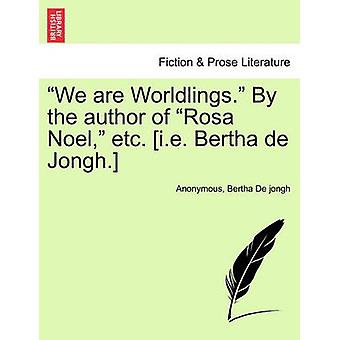 We are Worldlings. By the author of Rosa Noel etc. i.e. Bertha de Jongh. by Anonymous