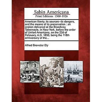 Amerikanske liberty sin sourcesits farene og av bevaring en tale levert på Broadway tabernaklet i New York før ordren United amerikanere på 22d av Februa av Ely & Alfred Brewster