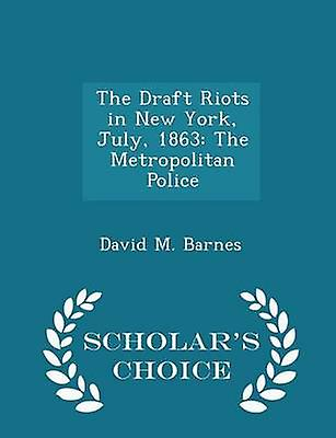 The Draft Riots in New York July 1863 The Metropolitan Police  Scholars Choice Edition by Barnes & David M.