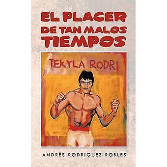 El Placer de Tan Malos Tiempos av Rodriguez Robles & Andr S.