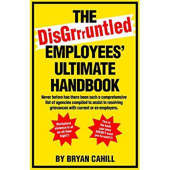Das ultimative Handbuch der verärgerte Mitarbeiter von Cahill & Bryan