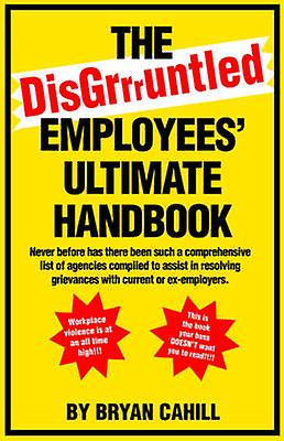 The Disgruntled Employees Ultimate Handbook by Cahill & Bryan