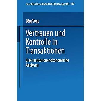 Vertrauen und Kontrolle em Transaktionen Eine institutionenkonomische Analyse por Vogt & Jrg