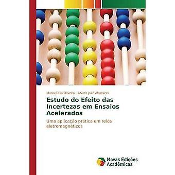 Estudo do Efeito das Incertezas em Ensaios Acelerados by Oliveira Maria Clia
