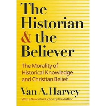 The Historian and Believer - The Morality of Historical Knowledge and