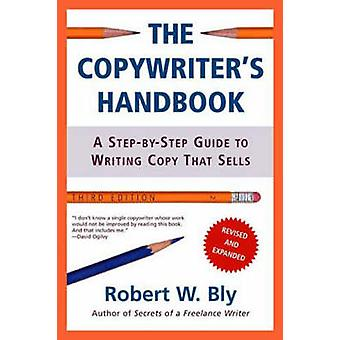 The Copywriter's Handbook - A Step-by-step Guide to Writing Copy That
