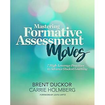 Mastering Formative Assessment Moves - 7 High-Leverage Practices to Ad
