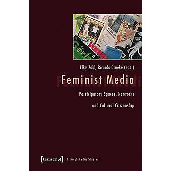 Feminist Media - Participatory Spaces - Networks and Cultural Citizens