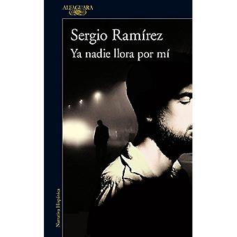 YA Nadie Llora Por Mi / Nobody Cries for Me Anymore by Sergio Ramirez