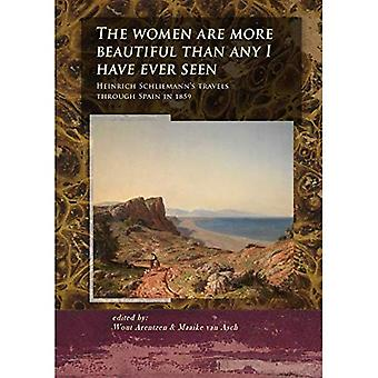 The Women Are More Beautiful Than Any I Have Ever Seen: Heinrich Schliemann's Travels Through� Spain in 1859 (The Schliemann diaries)