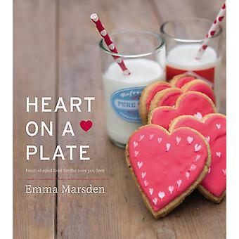 Heart on a Plate  HeartShaped Food For the Ones You Love by Emma Marsden