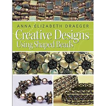 Creative Designs Using Shaped Beads by Anna Elizabeth Draeger - 97816