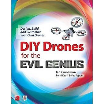 DIY Drones for the Evil Genius Design Build and Customize by Cinnamon I