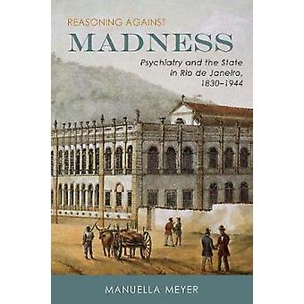 Reasoning against Madness by Manuella Meyer