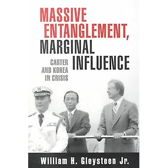 Massive Entanglement Marginal Influence  Carter and Korea in Crisis by Jr William H Gleysteen