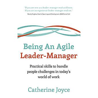 Being An Agile LeaderManager  Practical skills to handle people challenges in todays world of work by Joyce & Catherine
