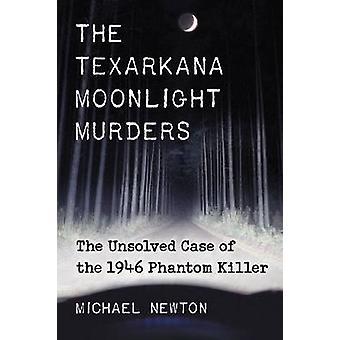 Texarkana Moonlight Murders The Unsolved Case of the 1946 Phantom Killer by Newton & Michael
