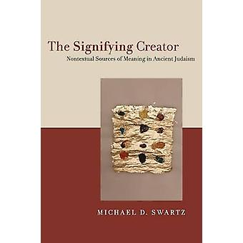The Signifying Creator by Michael D. Swartz