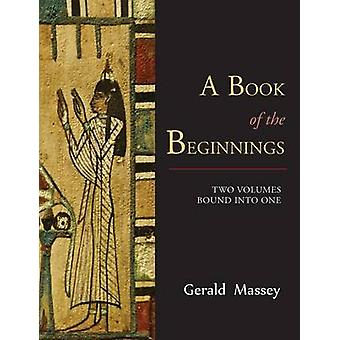 A Book of the Beginnings TWO VOLUMES BOUND INTO ONE by Massey & Gerald