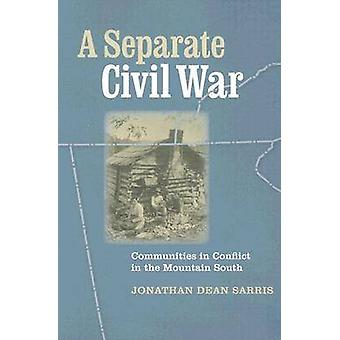 A Separate Civil War Communities in Conflict in the Mountain South by Sarris & Jonathan Dean