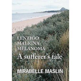 Lentigo Maligna Melanoma A Sufferers Tale by Maslin & Mirabelle