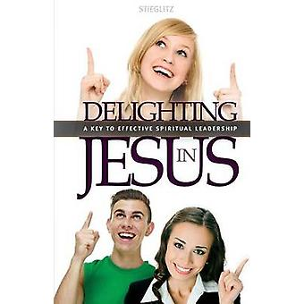 Delighting in Jesus Knowing Jesus in a Whole New Way by Stieglitz & Gil