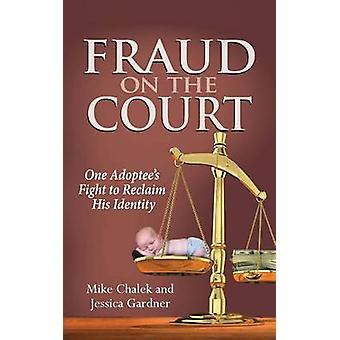 Fraud on the Court One Adoptees Fight to Reclaim His Identity by Chalek & Mike