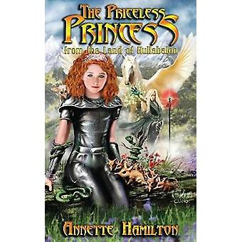 The Priceless Princess From the Land of Hullabaloo by Hamilton & Annette