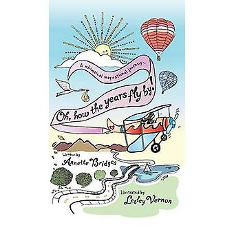 Oh How the Years Fly By A Whimsical Inspirational Journey... by Bridges & Annette