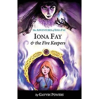 Iona Fay  The Fire Keepers A Modern Fairy Tale Adventure by Powers & Gayvin