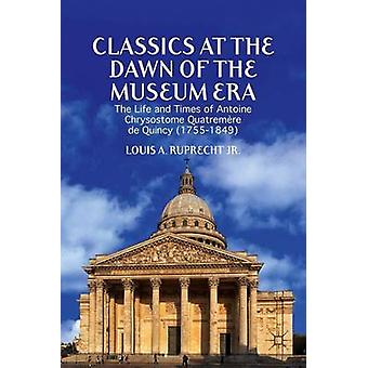 Classics at the Dawn of the Museum Era by Ruprecht Jr. & Louis A.