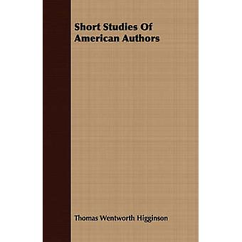 Short Studies Of American Authors by Higginson & Thomas Wentworth