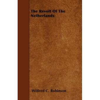 The Revolt Of The Netherlands by Robinson & Wilfred C.