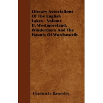 Literary Associations Of The English Lakes  Volume II. Westmoreland Windermere And The Haunts Of Wordsworth by Rawnsley & Hardwicke