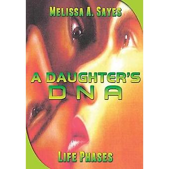 A Daughters DNA Life Phases by Sayes & Melissa A.