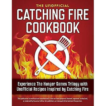 Catching Fire Cookbook Experience the Hunger Games Trilogy with Unofficial Recipes Inspired by Catching Fire by Rockridge Press