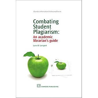 Combating Student Plagiarism An Academic Librarian S Guide by Lampert & Lynn D.