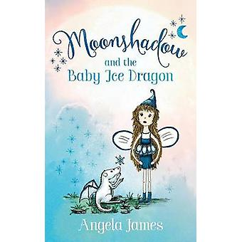 Moonshadow and the Baby Ice Dragon by James & Angela