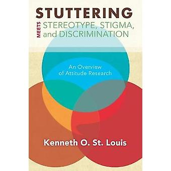 Stuttering Meets Sterotype Stigma and Discrimination An Overview of Attitude Research by St Louis & Kenneth O