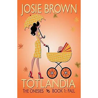 Totlandia  Book 1 The Onesies Fall by Brown & Josie
