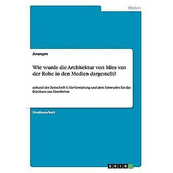Wie würde die Architektur von Mies van der Rohe in den Medien dargestellt von Anonym