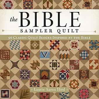 The Bible Sampler Quilt  96 Classic Quilt Blocks Inspired by the Bible by Laurie Aaron Hird