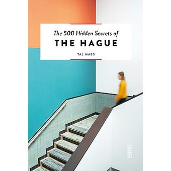 The 500 Hidden Secrets of Hague by Maes & Tal