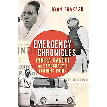 Emergency Chronicles - Indira Gandhi and Democracy's Turning Point by