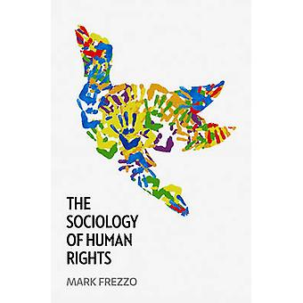 The Sociology of Human Rights by Mark Frezzo - 9780745660103 Book