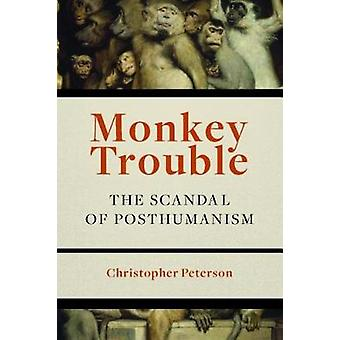 Monkey Trouble - The Scandal of Posthumanism by Christopher Peterson -